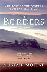 The Borders: A History of the Borders from Earliest Times by Alistair Moffat (2007-05-01)