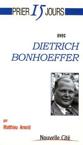 Prier 15 jours avec Dietrich Bonhoeffer