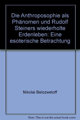 Die Anthroposophie als Phänomen und Rudolf Steiners wiederholte Erdenleben: Eine esoterische Betrachtung
