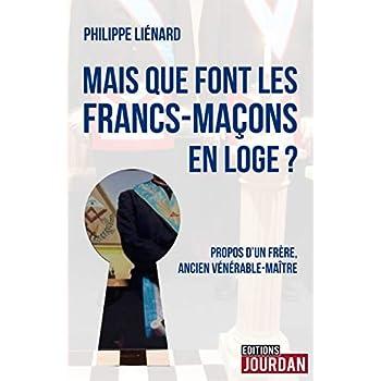 Mais que font les Francs-Maçons en Loge ? - Propos d'un frère, ancien vénérable-maître