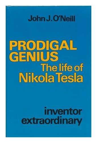 Prodigal genius: the life of Nikola Tesla [by] John J. ONeill