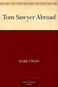 Tom Sawyer Abroad (Tom Sawyer & Huckleberry Finn Book 3) by [Twain, Mark]