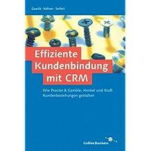 Effiziente Kundenbindung mit CRM - Wie Procter & Gamble, Henkel, Kraft & Co. Kundenbeziehungen gestalten
