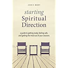 Starting Spiritual Direction: A Guide to Getting Ready, Feeling Safe, and Getting the Most Out of Your Sessions (English Edition)