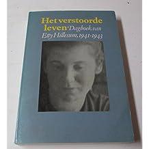 Het verstoorde leven: Dagboek van Etty Hillesum, 1941-1943