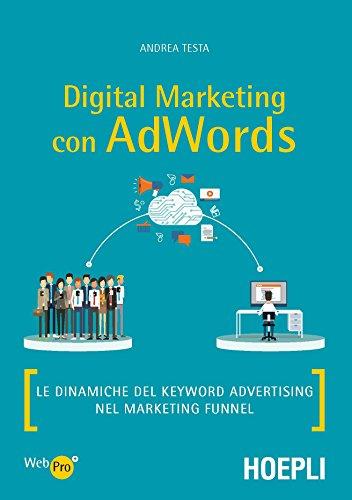 Digital marketing con AdWords. Le dinamiche del keyword advertising nel marketing funnel