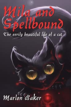 Mila and Spellbound: The eerily beautiful life of a cat (English Edition) von [Baker, Marlon]