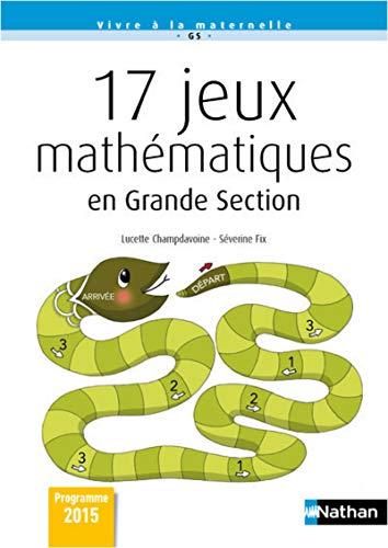 17 Jeux mathématiques en grande section par Séverine Fix