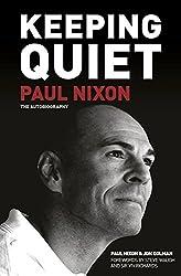 Keeping Quiet: Paul Nixon: The Autobiography