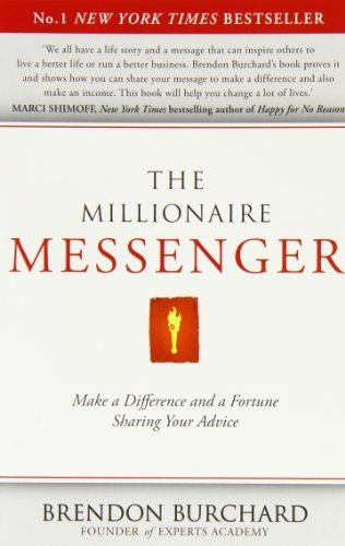 The Millionaire Messenger: Make a Difference and a Fortune Sharing Your Advice by Brendon Burchard (1-Sep-2011) Paperback