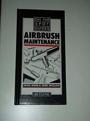 Air Brush Maintenance (On the spot guides) by Peter Owen (1988-12-03)