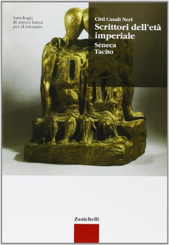 Antologia di autori latini. Scrittori dell'et imperiale. Seneca, Tacito. Per il triennio