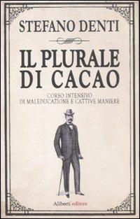 Il plurale di cacao. Corso intensivo di maleducazione e cattive maniere