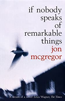If Nobody Speaks of Remarkable Things by [McGregor, Jon]