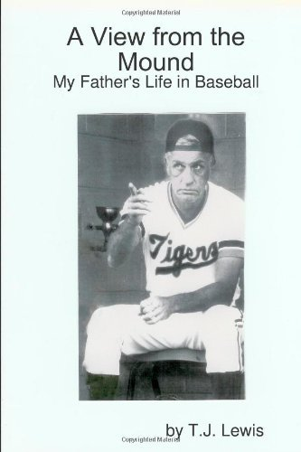 A View from the Mound; My Father's Life in Baseball by T.J. Lewis (2008-03-30)