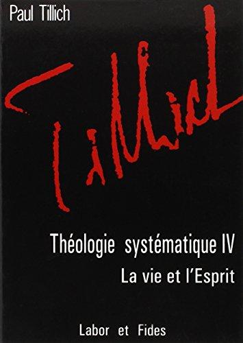 Thologie systmatique : Tome 4, La vie et l'Esprit