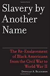 Slavery by Another Name: The Re-Enslavement of Black Americans from the Civil War to World War II by Douglas A. Blackmon (2008-03-25)