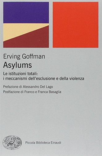 Asylums. Le istituzioni totali: i meccanismi dell'esclusione e della violenza