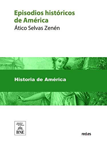 Episodios historicos de America por Ático Selvas Zenén