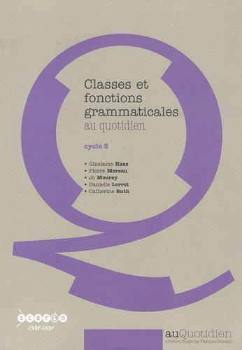 Classes et fonctions grammaticales au quotidien : Cycle 3 de Haas. Ghislaine (2010) Broch