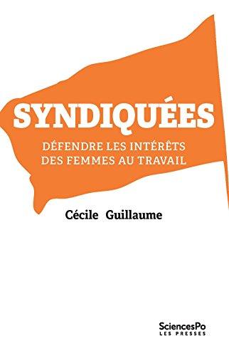 Syndiquées: Défendre les intérêts des femmes au travail (ACADEMIQUE) par Cécile Guillaume