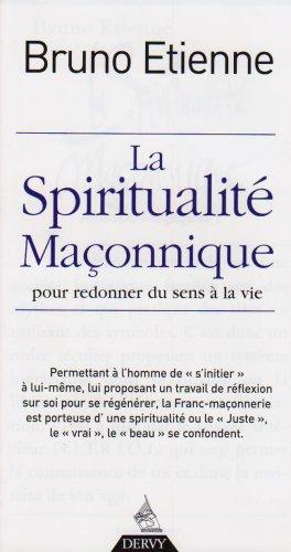 La spiritualité maçonnique : Pour redonner du sens à la vie par Bruno Etienne