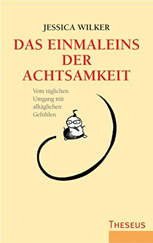 Das Einmaleins der Achtsamkeit: Vom täglichen Umgang mit alltäglichen Gefühlen (German Edition)