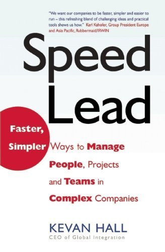 speed-lead-faster-simpler-ways-to-manage-people-projects-and-teams-in-complex-companies-by-kevan-hal