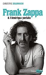 Frank Zappa et l'Amérique parfaite: Zappa, T3
