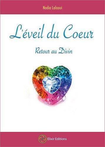 L'Eveil du Coeur - Retour au Divin par Nadia Lalaoui