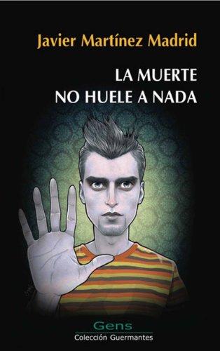 La muerte no huele a nada por Javier Martínez Madrid