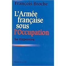 L'Armée française sous l'occupation, tome 1 : La Dispersion