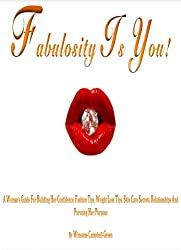 Fabulosity Is You! A Woman's Guide For Building Her Confidence, Fashion Tips, Weight Loss Tips, Skin Care Secrets, Relationships and Pursuing Her Purpose