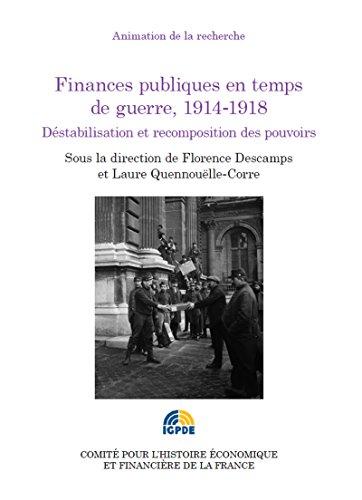 Finances publiques en temps de guerre, 1914-1918: Déstabilisation et recomposition des pouvoirs