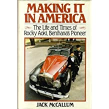Making It in America: The Life and Times of Rocky Aoki, Benihana's Pioneer by Jack McCallum (1985-08-01)