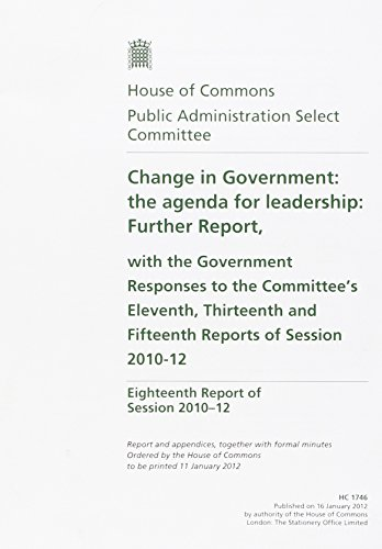 Change in Government: The Agenda for Leadership, Further Report, with the Government Responses to the Committee's Eleventh, Thirteenth and Fifteenth ... with Formal Minutes (House of Commons Papers)