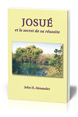 Josué et le secret de sa réussite par John Alexander