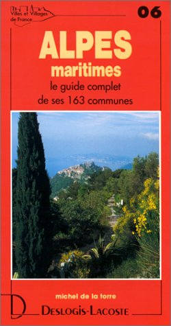 Alpes maritimes. Le Guide complet de ses 163 communes