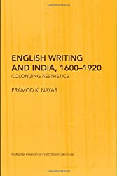 English Writing and India, 1600-1920: Colonizing Aesthetics (Routledge Research in Postcolonial Literatures)
