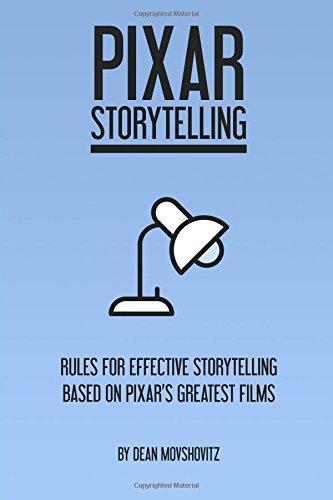 Pixar Storytelling: Rules for Effective Storytelling Based on Pixar's Greatest Films