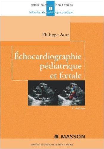 Echocardiographie pédiatrique et foetale (Ancien prix éditeur : 56 euros) de Philippe Acar,Collectif ,Ariel Cohen (Préface) ( 19 mars 2008 )