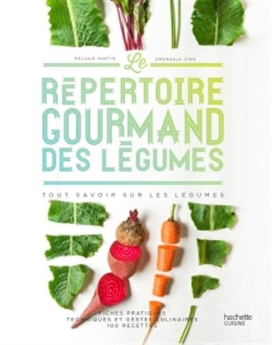 Le répertoire gourmand des légumes: Tout savoir sur les légumes par Mélanie Martin