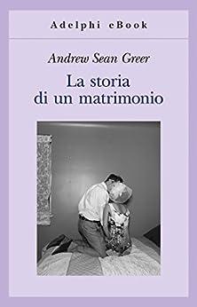 La storia di un matrimonio (Gli Adelphi) di [Greer, Andrew Sean]