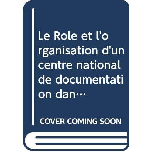 Le Rôle et l'organisation d'un centre national de documentation dans un pays en voie de développement