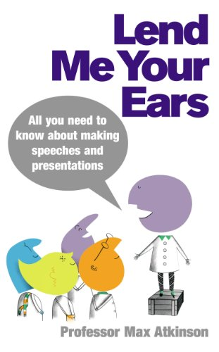 Lend Me Your Ears: All you need to know about making speeches and presentations por Max Atkinson
