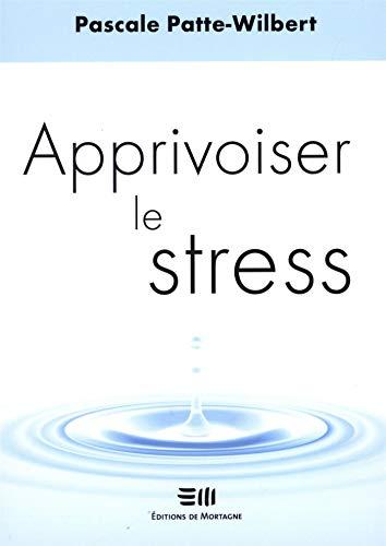 Apprivoiser le stress par Pascale Patte-Wilbert
