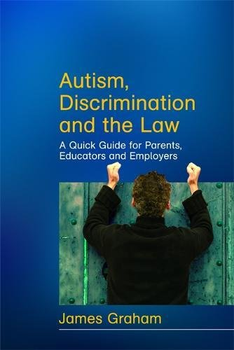 Autism, Discrimination and the Law: A Quick Guide for Parents, Educators and Employers