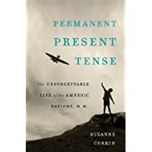 Permanent Present Tense: The Unforgettable Life of the Amnesic Patient, H. M. (English Edition)