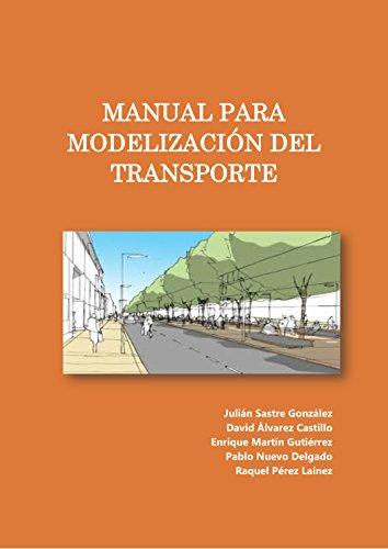 Manual para Modelización del Transporte: Visión general de la modelización y profundizar en los modelos de demanda y formulaciones matemáticas por Julián Sastre González