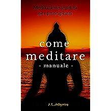 Come meditare: meditazione guidata per principianti, mindfulness, meditazione trascendentale, ascolto profondo, cambiare punto di vista, meditazione camminata, ... vita e raggiungere il successo Vol. 2)
